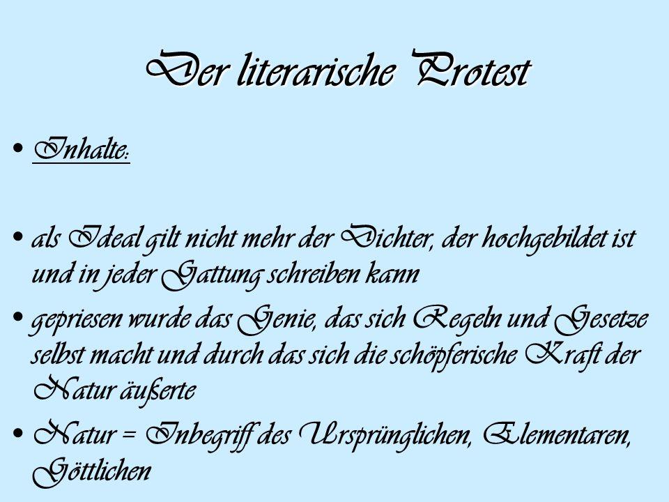 Der literarische Protest Inhalte: als Ideal gilt nicht mehr der Dichter, der hochgebildet ist und in jeder Gattung schreiben kann gepriesen wurde das