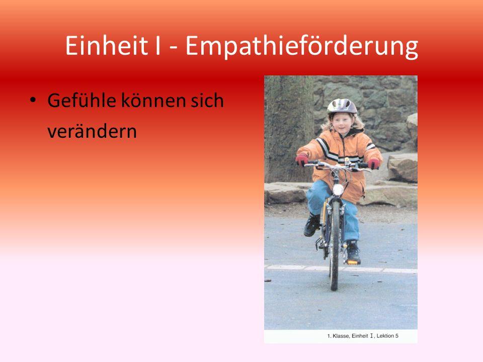 Einheit I - Empathieförderung Gefühle können sich verändern