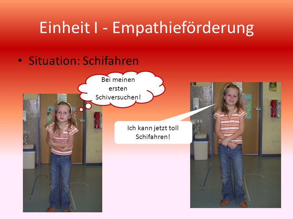 Einheit I - Empathieförderung Situation: Schifahren Ich kann jetzt toll Schifahren! Bei meinen ersten Schiversuchen!