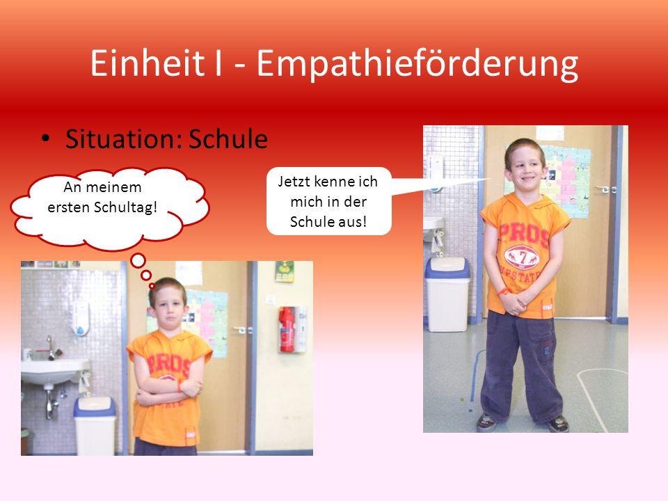 Einheit I - Empathieförderung Situation: Schule Jetzt kenne ich mich in der Schule aus! An meinem ersten Schultag!
