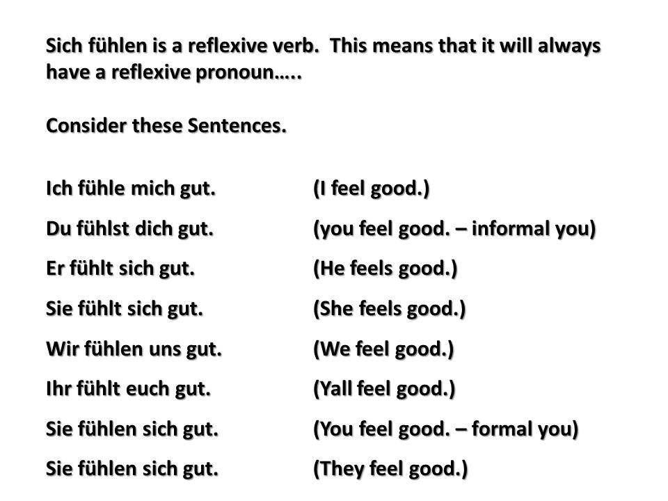 Sich fühlen is a reflexive verb. This means that it will always have a reflexive pronoun….. Consider these Sentences. Ich fühle mich gut.(I feel good.