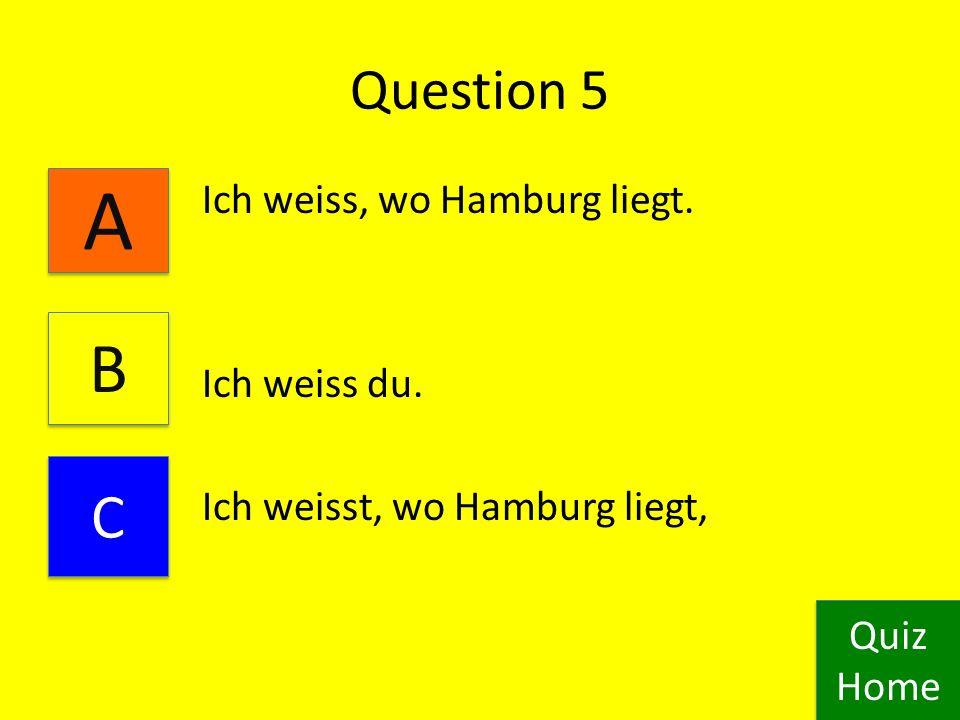 Question 4 Wir wisst, wo Hamburg liegt. Wir wissen, wo Hamburg liegt.