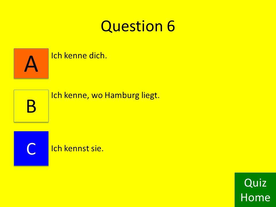 Question 5 Ich weiss, wo Hamburg liegt. Ich weiss du.
