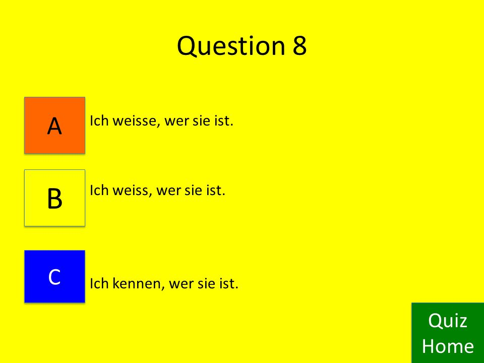Question 7 Ich kennen sie. Kenne du sie? Ich kenne dich. Quiz Home Quiz Home C C A A B B