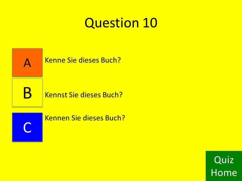 Question 9 Ich kenne dich. Ich kenn dich. Ich kenn du. Quiz Home Quiz Home A A B B C C