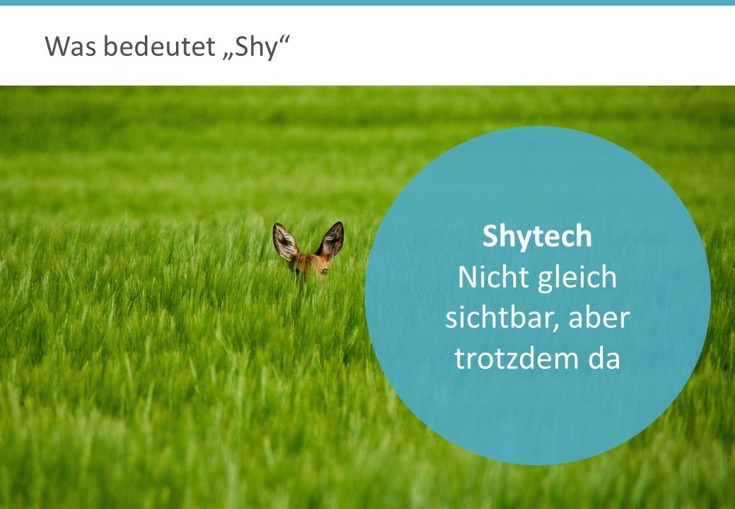 Was bedeutet Shy Shytech Nicht gleich sichtbar, aber trotzdem da