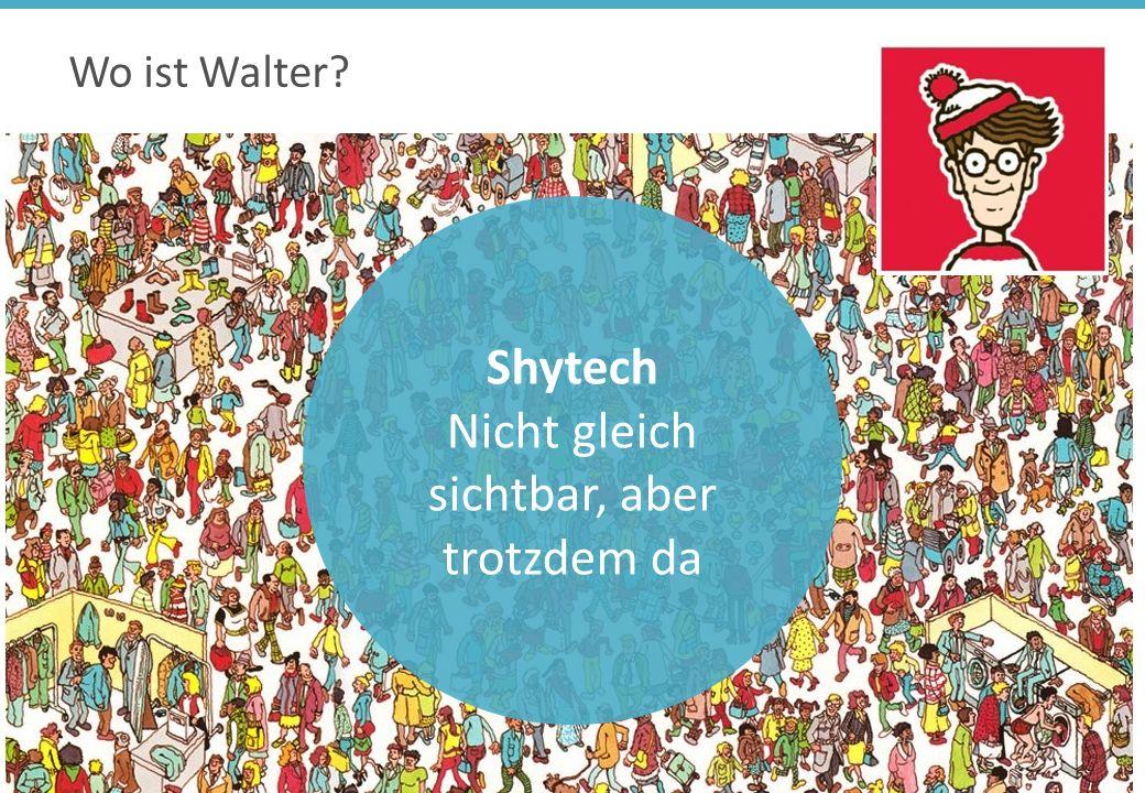 Wo ist Walter Shytech Nicht gleich sichtbar, aber trotzdem da