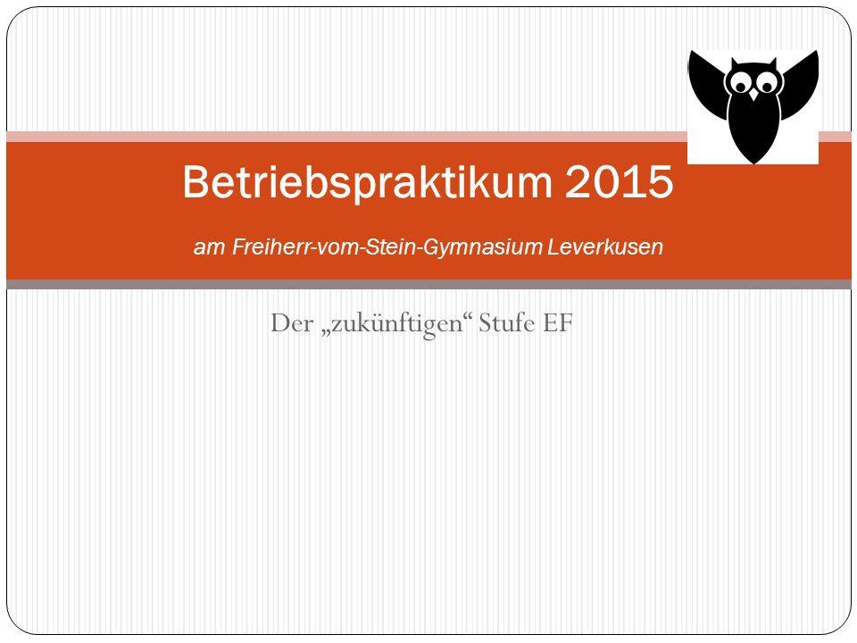 Der zukünftigen Stufe EF Betriebspraktikum 2015 am Freiherr-vom-Stein-Gymnasium Leverkusen