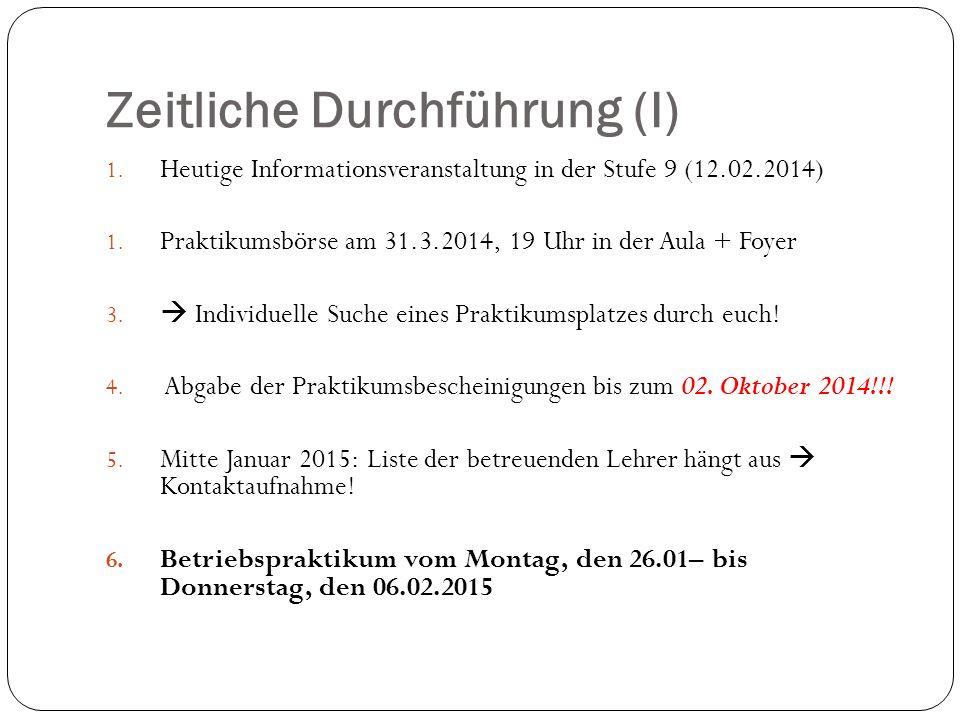 Zeitliche Durchführung (I) 1. Heutige Informationsveranstaltung in der Stufe 9 (12.02.2014) 1. Praktikumsbörse am 31.3.2014, 19 Uhr in der Aula + Foye