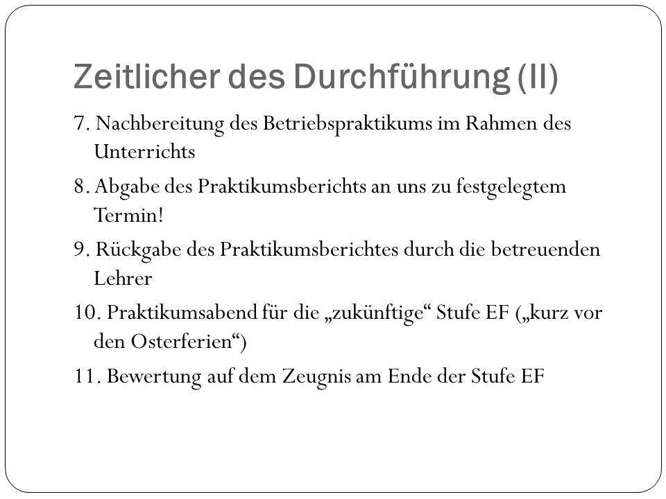 Zeitlicher des Durchführung (II) 7. Nachbereitung des Betriebspraktikums im Rahmen des Unterrichts 8. Abgabe des Praktikumsberichts an uns zu festgele