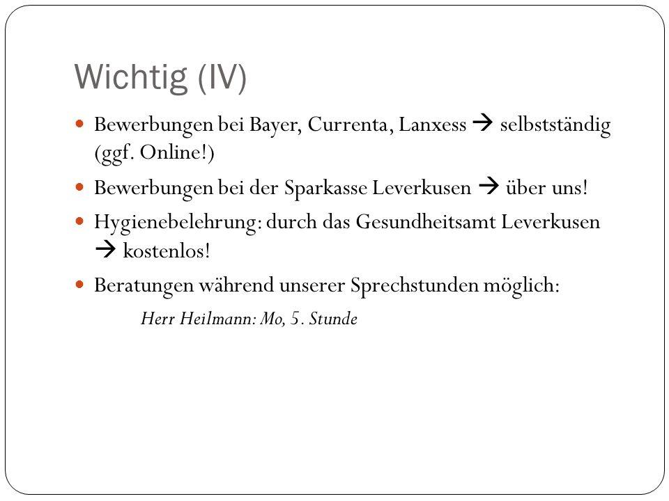 Wichtig (IV) Bewerbungen bei Bayer, Currenta, Lanxess selbstständig (ggf. Online!) Bewerbungen bei der Sparkasse Leverkusen über uns! Hygienebelehrung