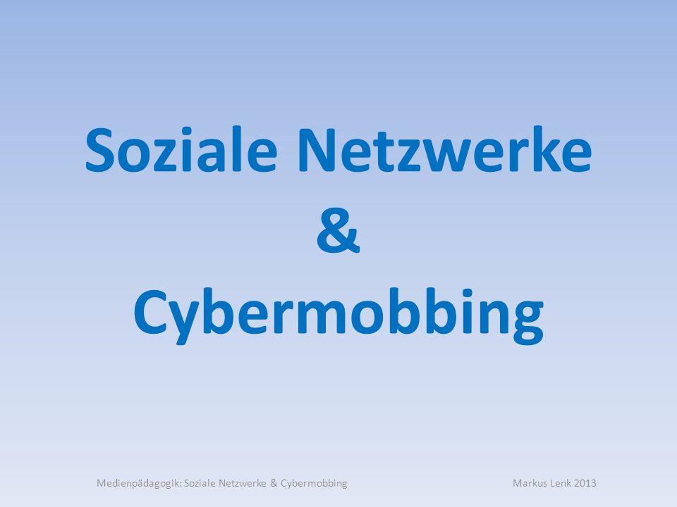 Soziale Netzwerke & Cybermobbing Medienpädagogik: Soziale Netzwerke & Cybermobbing Markus Lenk 2013