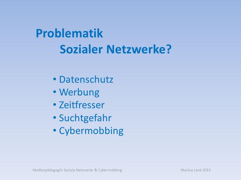 Datenschutz Werbung Zeitfresser Suchtgefahr Cybermobbing Problematik Sozialer Netzwerke?