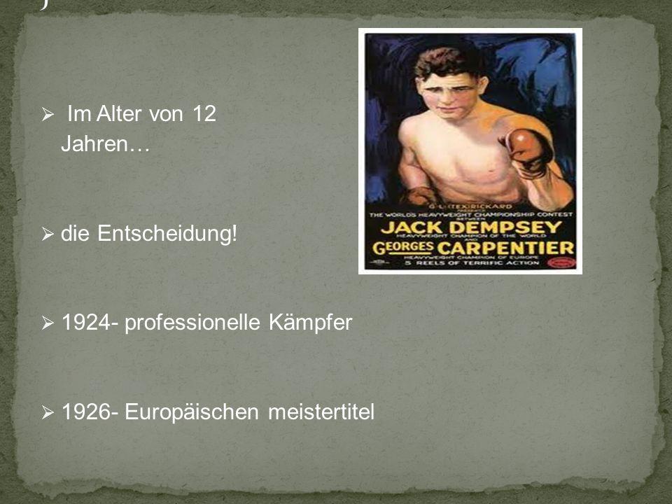 Im Alter von 12 Jahren… die Entscheidung! 1924- professionelle Kämpfer 1926- Europäischen meistertitel