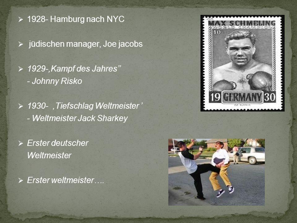 1928- Hamburg nach NYC jüdischen manager, Joe jacobs 1929-,Kampf des Jahres - Johnny Risko 1930-,Tiefschlag Weltmeister - Weltmeister Jack Sharkey Ers