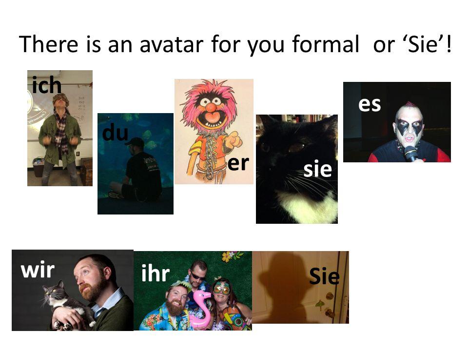 There is an avatar for you formal or Sie! ich du er sie es wir ihr Sie