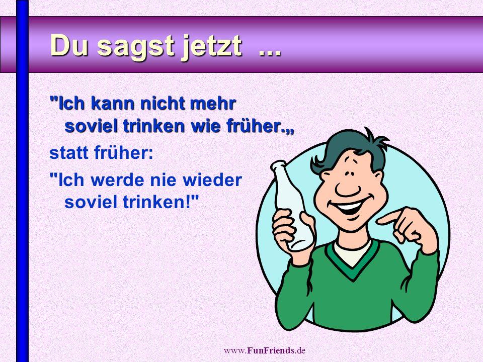 www.FunFriends.de Zur Apotheke gehst Du...... wegen Nasentropfen und Antiacida, nicht mehr wegen Kondomen und Schwangerschaftstest.
