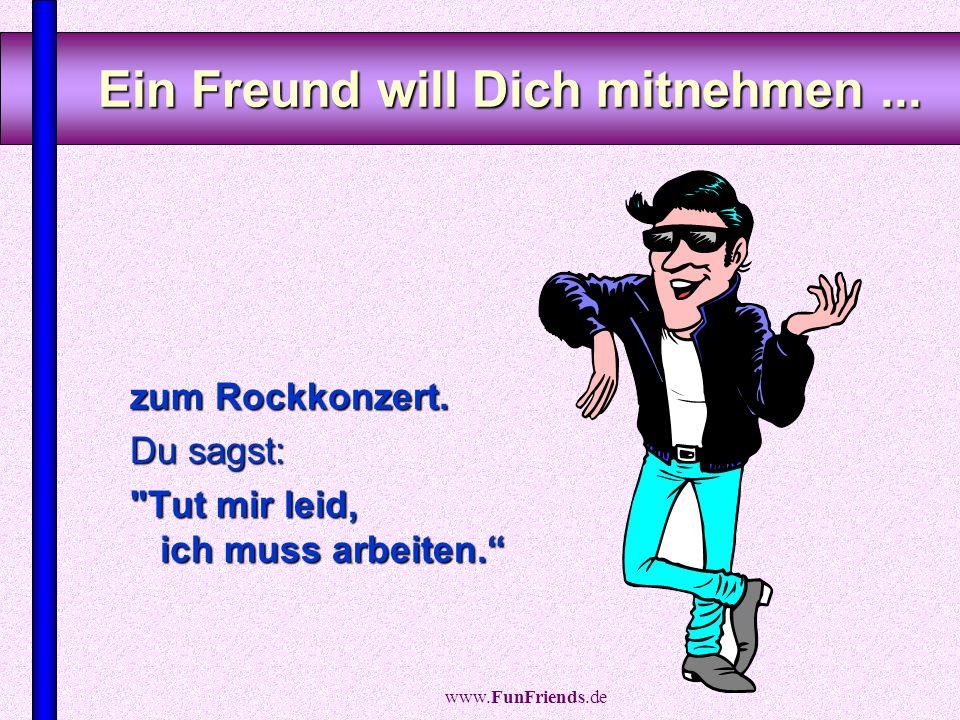 www.FunFriends.de Einige Zeichen für das Älterwerden Merkst Du schon was ?