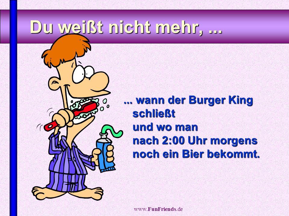 www.FunFriends.de Du bist nicht mehr...... der Auslöser des Lärms, sondern der jenige, der wegen des Lärms die Polizei ruft.
