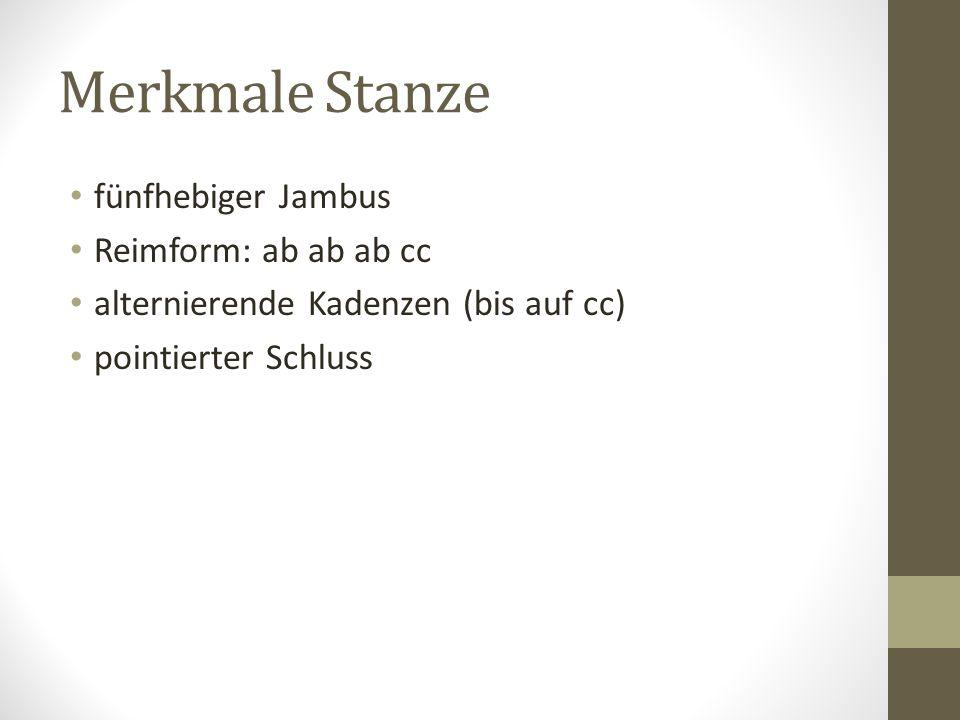 Merkmale Stanze fünfhebiger Jambus Reimform: ab ab ab cc alternierende Kadenzen (bis auf cc) pointierter Schluss