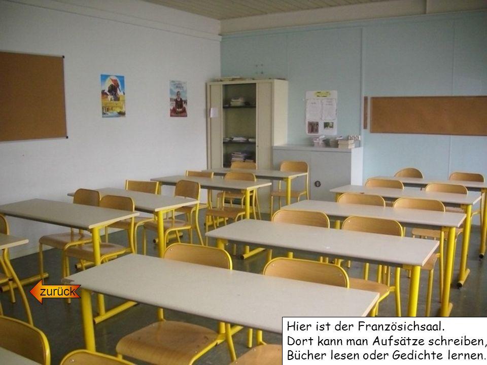 zurück Hier ist der Französichsaal. Dort kann man Aufsätze schreiben, Bücher lesen oder Gedichte lernen.