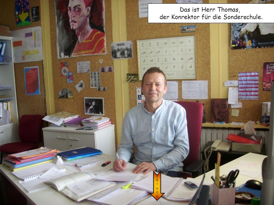 Das ist Herr Thomas, der Konrektor für die Sonderschule. züruckzüruck