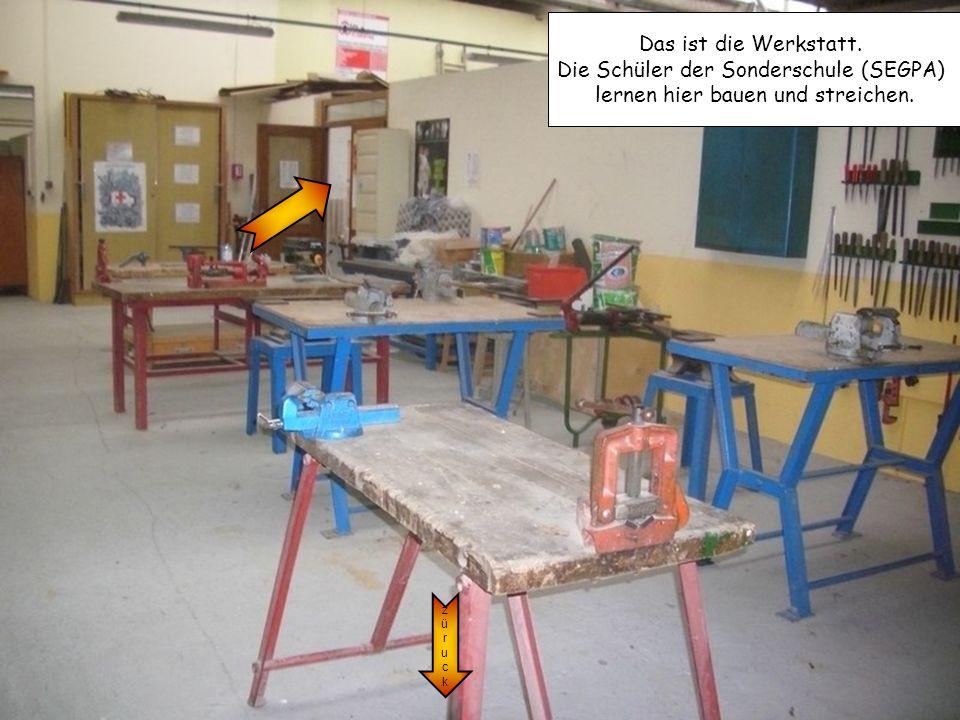 züruckzüruck Das ist die Werkstatt. Die Schüler der Sonderschule (SEGPA) lernen hier bauen und streichen.