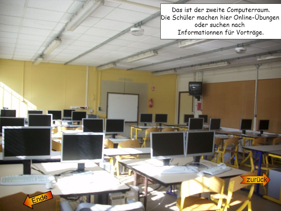 zurück Das ist der zweite Computerraum. Die Schüler machen hier Online-Übungen oder suchen nach Informationnen für Vorträge. Ende