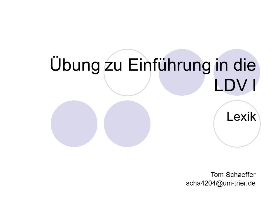 Übung zu Einführung in die LDV I Lexik Tom Schaeffer scha4204@uni-trier.de
