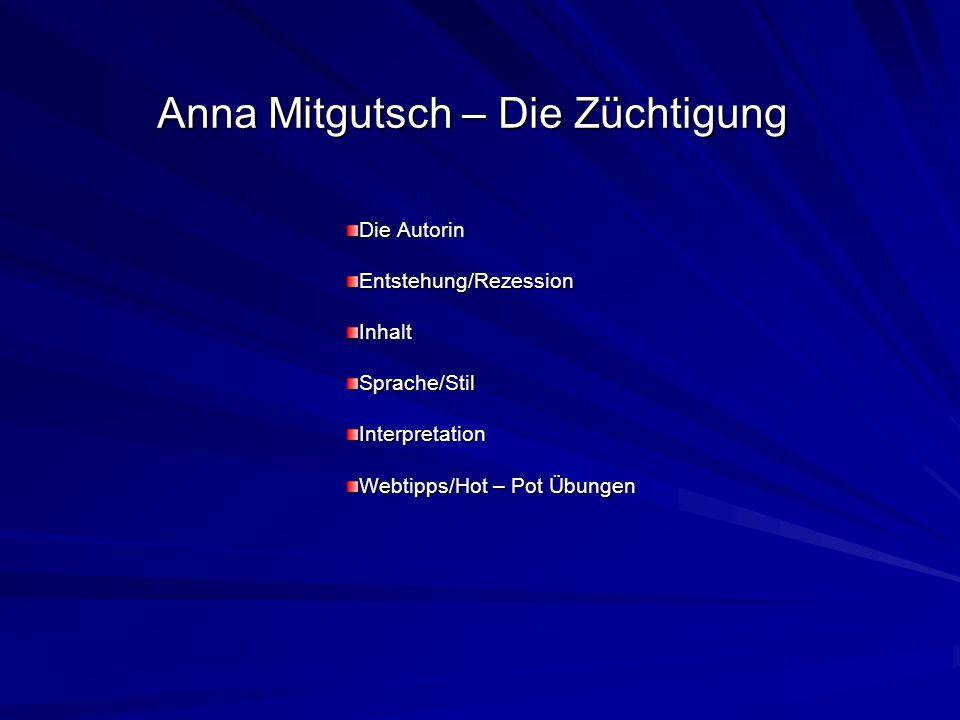 Anna Mitgutsch – Die Züchtigung Die Autorin Entstehung/RezessionInhaltSprache/StilInterpretation Webtipps/Hot – Pot Übungen