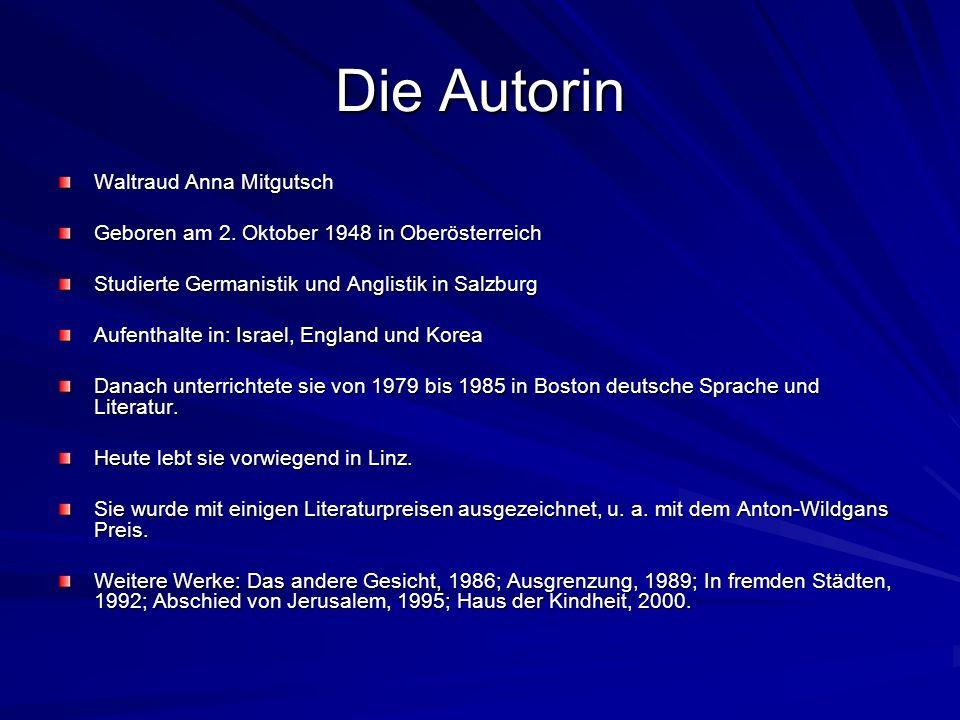 Die Autorin Waltraud Anna Mitgutsch Geboren am 2. Oktober 1948 in Oberösterreich Studierte Germanistik und Anglistik in Salzburg Aufenthalte in: Israe
