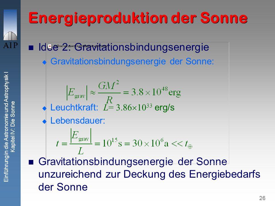 26 Einführung in die Astronomie und Astrophysik I Kapitel IV: Die Sonne Energieproduktion der Sonne Idee 2: Gravitationsbindungsenergie Gravitationsbi
