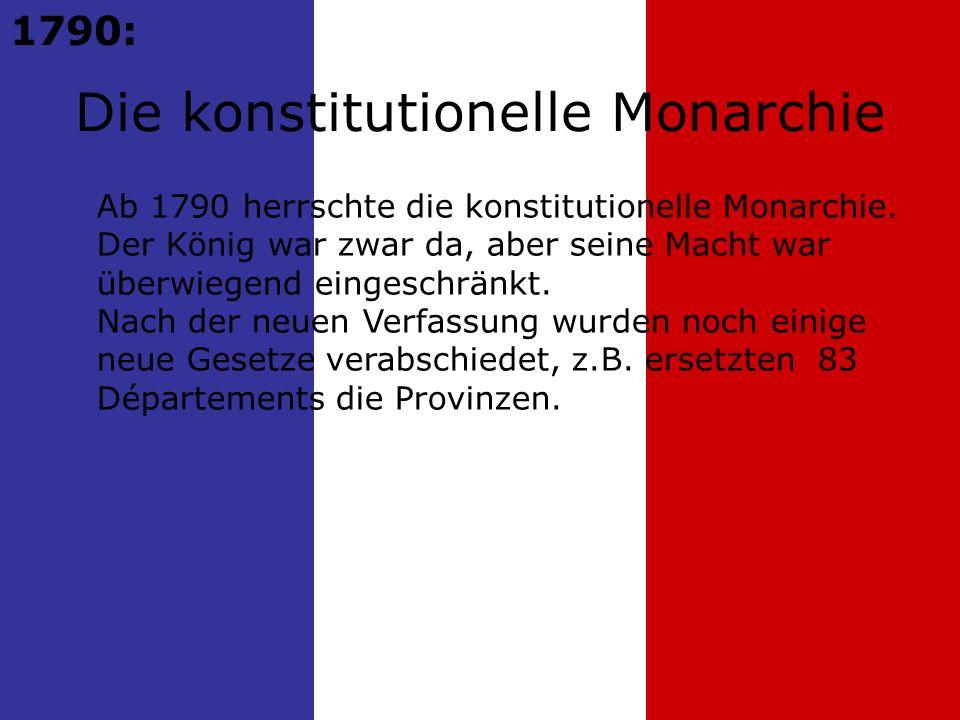 Ab 1790 herrschte die konstitutionelle Monarchie.