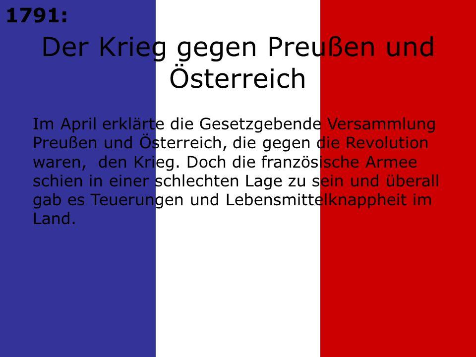 1791: Im April erklärte die Gesetzgebende Versammlung Preußen und Österreich, die gegen die Revolution waren, den Krieg.