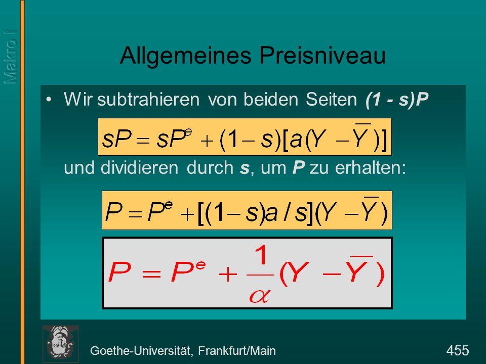 Goethe-Universität, Frankfurt/Main 455 Allgemeines Preisniveau Wir subtrahieren von beiden Seiten (1 - s)P und dividieren durch s, um P zu erhalten: