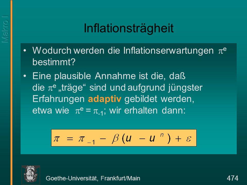 Goethe-Universität, Frankfurt/Main 474 Inflationsträgheit Wodurch werden die Inflationserwartungen e bestimmt? Eine plausible Annahme ist die, daß die