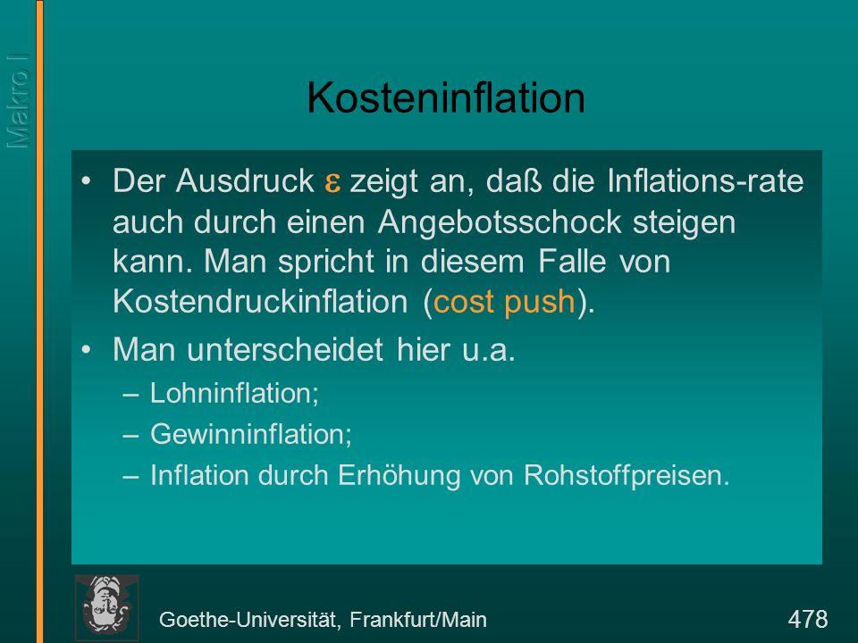 Goethe-Universität, Frankfurt/Main 478 Kosteninflation Der Ausdruck zeigt an, daß die Inflations-rate auch durch einen Angebotsschock steigen kann. Ma