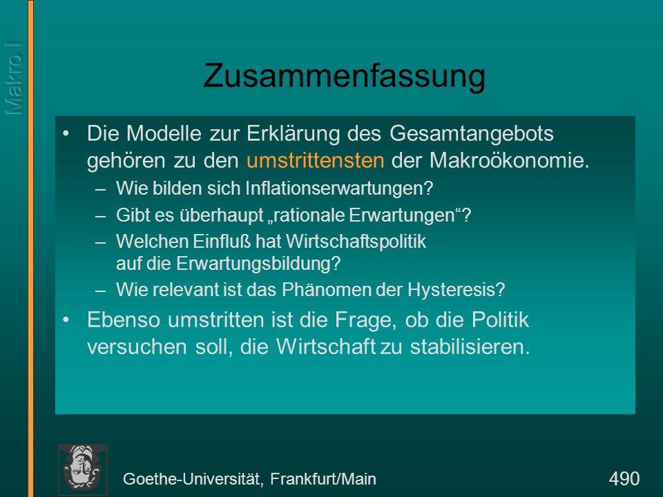 Goethe-Universität, Frankfurt/Main 490 Zusammenfassung Die Modelle zur Erklärung des Gesamtangebots gehören zu den umstrittensten der Makroökonomie. –