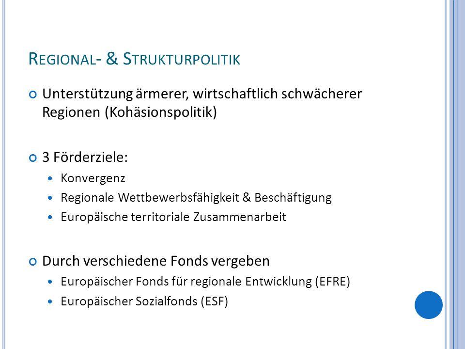 R EGIONAL - & S TRUKTURPOLITIK Unterstützung ärmerer, wirtschaftlich schwächerer Regionen (Kohäsionspolitik) 3 Förderziele: Konvergenz Regionale Wettb