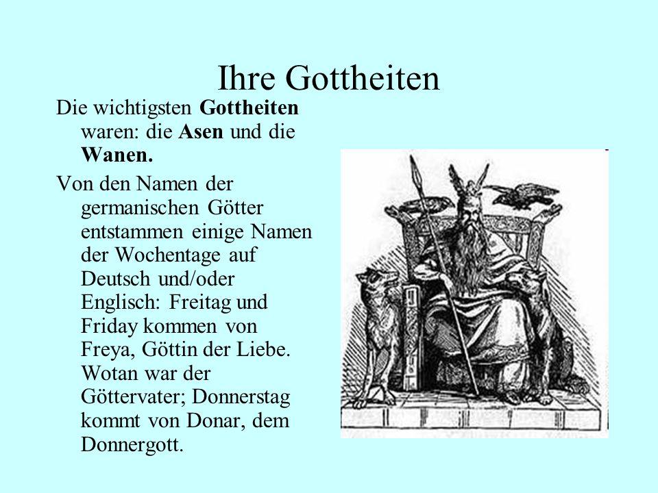 Ihre Gottheiten Die wichtigsten Gottheiten waren: die Asen und die Wanen. Von den Namen der germanischen Götter entstammen einige Namen der Wochentage