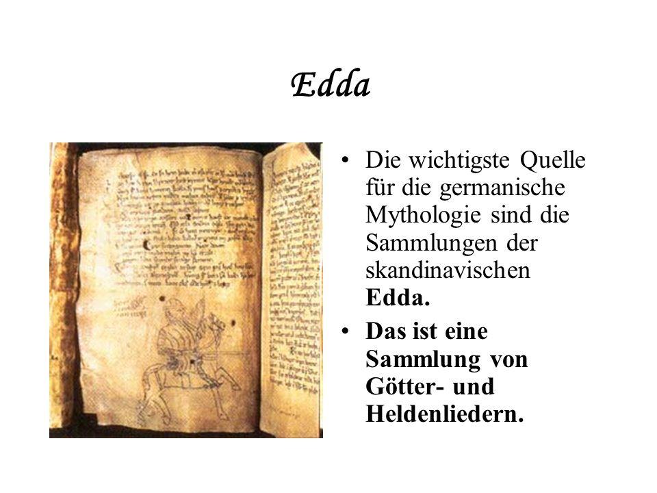 Edda Die wichtigste Quelle für die germanische Mythologie sind die Sammlungen der skandinavischen Edda. Das ist eine Sammlung von Götter- und Heldenli