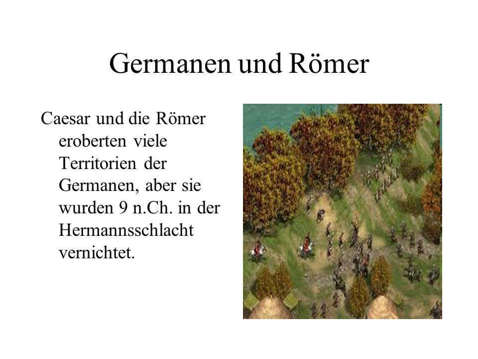Germanen und Römer Caesar und die Römer eroberten viele Territorien der Germanen, aber sie wurden 9 n.Ch. in der Hermannsschlacht vernichtet.