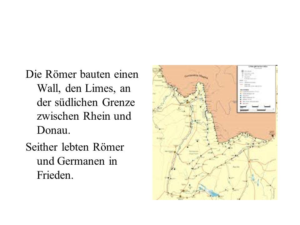 Die Römer bauten einen Wall, den Limes, an der südlichen Grenze zwischen Rhein und Donau. Seither lebten Römer und Germanen in Frieden.