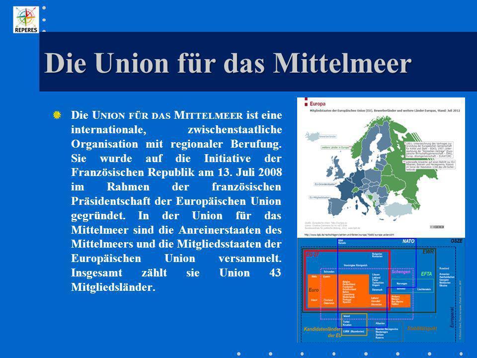 Die U NION FÜR DAS M ITTELMEER ist eine internationale, zwischenstaatliche Organisation mit regionaler Berufung. Sie wurde auf die Initiative der Fran