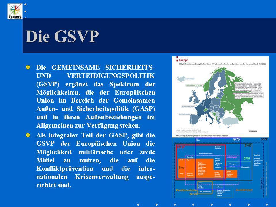Die GSVP Die GEMEINSAME SICHERHEITS- UND VERTEIDIGUNGSPOLITIK (GSVP) ergänzt das Spektrum der Möglichkeiten, die der Europäischen Union im Bereich der