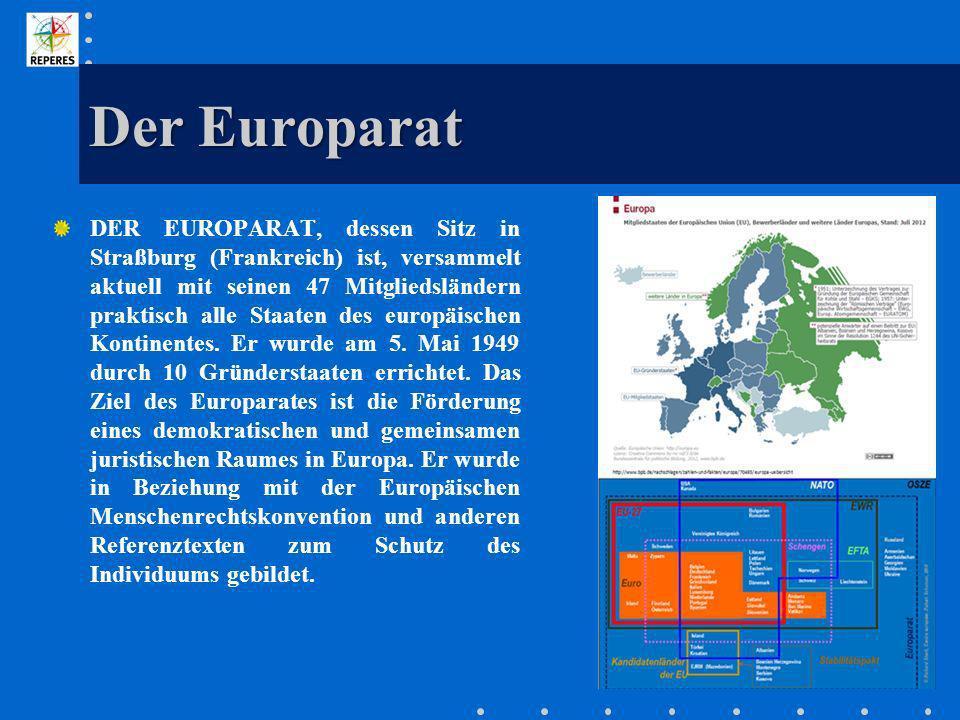 Der Europarat DER EUROPARAT, dessen Sitz in Straßburg (Frankreich) ist, versammelt aktuell mit seinen 47 Mitgliedsländern praktisch alle Staaten des e