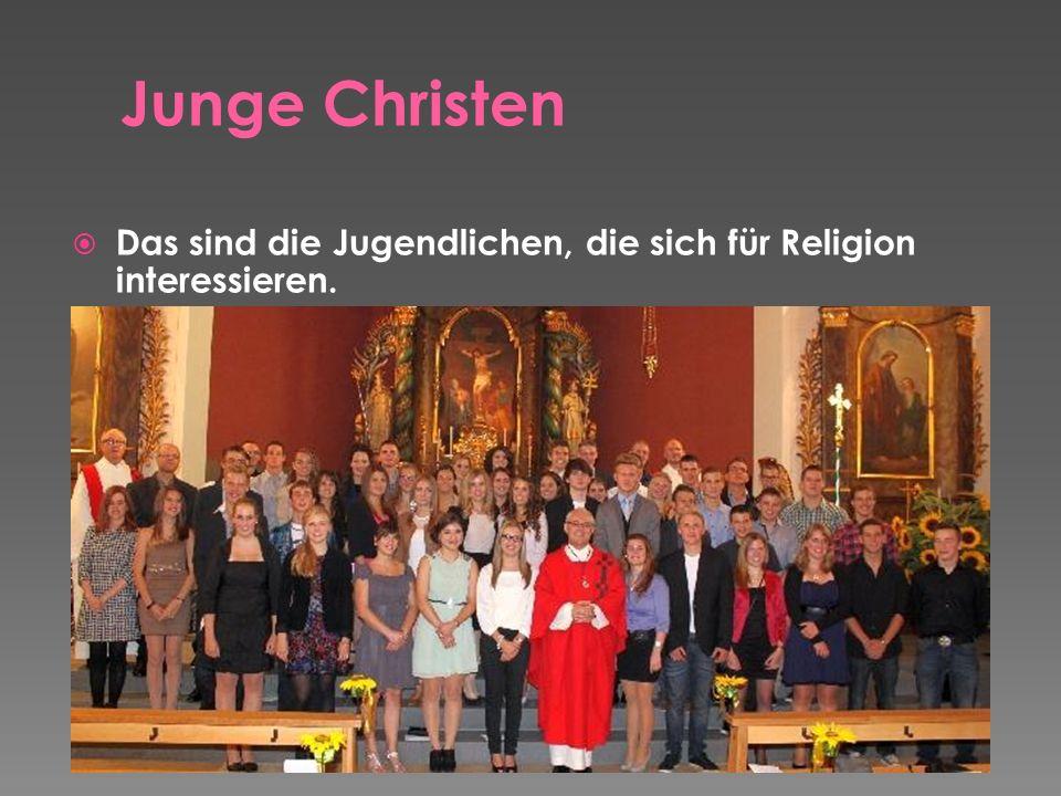 Das sind die Jugendlichen, die sich für Religion interessieren.