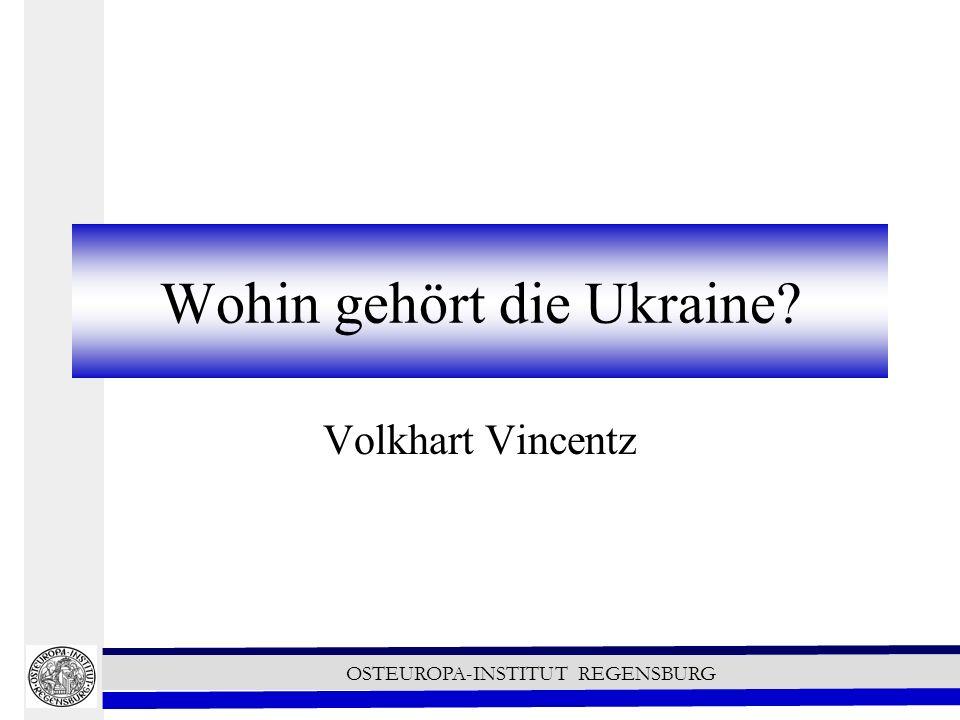 OSTEUROPA-INSTITUT REGENSBURG Wohin gehört die Ukraine? Volkhart Vincentz