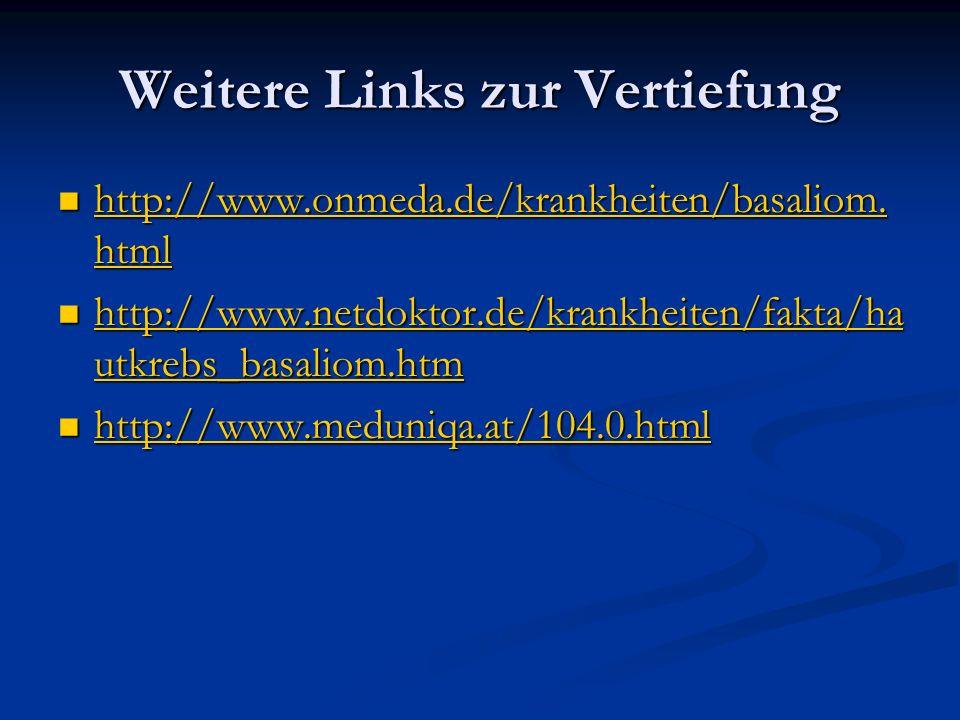 Weitere Links zur Vertiefung http://www.onmeda.de/krankheiten/basaliom. html http://www.onmeda.de/krankheiten/basaliom. html http://www.onmeda.de/kran