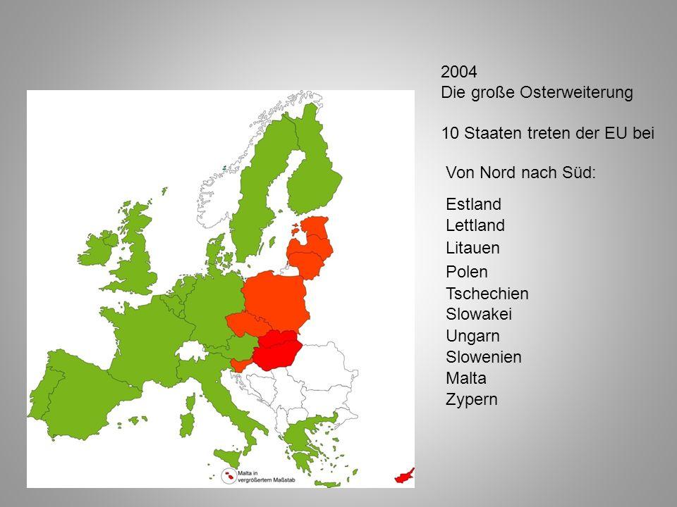 2004 Die große Osterweiterung 10 Staaten treten der EU bei Von Nord nach Süd: Estland Lettland Litauen Polen Ungarn Tschechien Slowakei Zypern Malta Slowenien